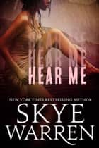 Hear Me - A Dark Romance Novella ebook by Skye Warren