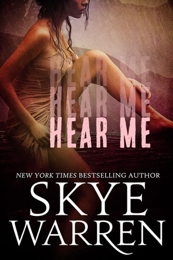 Hear Me - A Dark Erotic Thriller ebook by Skye Warren