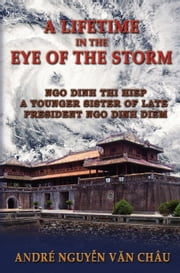 A Lifetime in the Eye of the Storm ebook by Andre Nguyen Van Chau