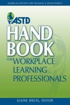 ASTD Handbook for the Workplace Learning Professionals ebook by Biech, Elaine