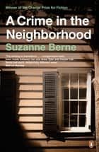 A Crime in the Neighborhood ebook by Suzanne Berne