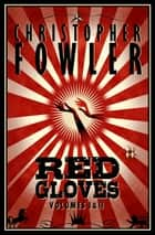 Red Gloves, Volumes I & II ebook by Christopher Fowler
