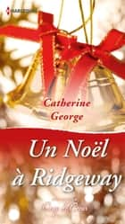 Un Noël à Ridgeway ebook by Catherine George