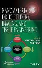 Nanomaterials in Drug Delivery, Imaging, and Tissue Engineering ebook by Ashutosh Tiwari, Atul Tiwari