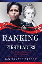 Ranking the First Ladies - True Tales and Trivia, from Martha Washington to Michelle Obama ebook by Ian Randal Strock