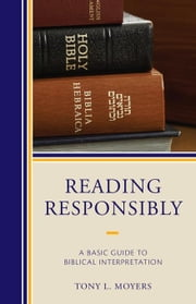 Reading Responsibly: A Basic Guide to Biblical Interpretation ebook by Moyers, Tony L.