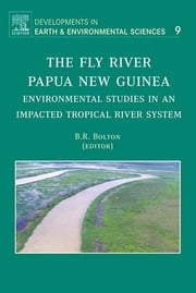 The Fly River, Papua New Guinea - Environmental Studies in an Impacted Tropical River System ebook by Barrie R. Bolton