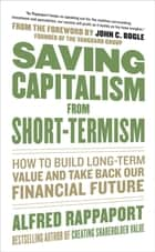 Saving Capitalism From Short-Termism: How to Build Long-Term Value and Take Back Our Financial Future ebook by Alfred Rappaport,John C. Bogle