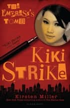 Kiki Strike: The Empress's Tomb ebook by Kirsten Miller