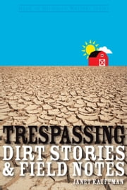 Trespassing - Dirt Stories and Field Notes ebook by Janet Kauffman