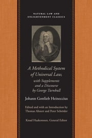 A Methodical System of Universal Law: Or, the Laws of Nature and Nations ebook by Heineccius, Johann Gottlieb