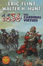 1636: The Cardinal Virtues ebook by Eric Flint, Walter H. Hunt
