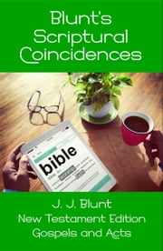 Blunt's Scriptural Coincidences: Gospels and Acts ebook by J J Blunt