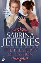 The Pleasures of Passion: Sinful Suitors 4 - Enthralling Regency romance at its best! ebook by Sabrina Jeffries