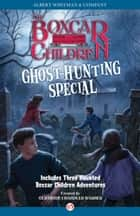 Ghost-Hunting Special - Three Adventures of the Boxcar Children ebook by Gertrude  C. Warner