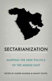 Sectarianization - Mapping the New Politics of the Middle East ebook by Nader Hashemi, Danny Postel