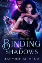 Binding Shadows - Tooth & Spell, #1 ebook by Jasmine Silvera