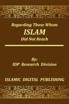 Regarding Those whom Islam did not Reach ebook by IDP Research Division