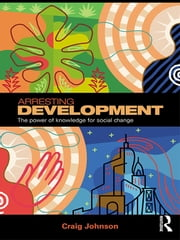 Arresting Development - The power of knowledge for social change ebook by Craig Johnson