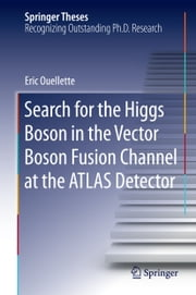 Search for the Higgs Boson in the Vector Boson Fusion Channel at the ATLAS Detector ebook by Eric Ouellette