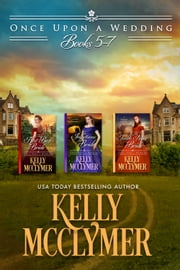 Once Upon a Wedding Ebook Boxed Set (Books 5-7) ebook by Kelly McClymer