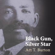 Black Gun, Silver Star - The Life and Legend of Frontier Marshal Bass Reeves audiobook by Art T. Burton