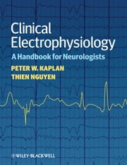 Clinical Electrophysiology - A Handbook for Neurologists ebook by Peter W. Kaplan,Thien Nguyen