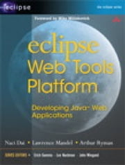 Eclipse Web Tools Platform - Developing Java Web Applications ebook by Naci Dai,Lawrence Mandel,Arthur Ryman