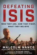 Defeating ISIS - Who They Are, How They Fight, What They Believe ebook by Malcolm Nance, Richard Engel