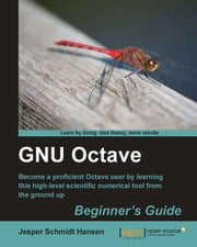 GNU Octave Beginner's Guide ebook by Jesper Schmidt Hansen