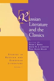 Russian Literature and the Classics ebook by Peter I. Barta,David H. J. Larmour,Paul Allen Miller