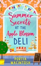 Summer Secrets at the Apple Blossom Deli 電子書 by Portia MacIntosh