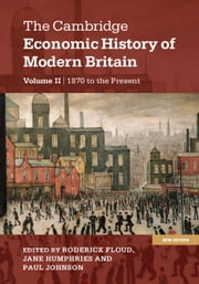 The Cambridge Economic History of Modern Britain: Volume 2, Growth and Decline, 1870 to the Present ebook by Roderick Floud,Jane Humphries,Paul Johnson