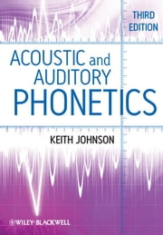 Acoustic and Auditory Phonetics ebook by Keith Johnson