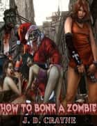 HOW TO BONK A ZOMBIE ebook by J. D. Crayne