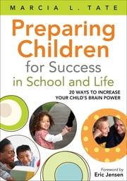 Preparing Children for Success in School and Life - 20 Ways to Increase Your Child's Brain Power ebook by Marcia L. Tate