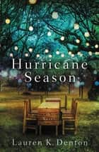 Hurricane Season - A Southern Novel of Two Sisters and the Storms They Must Weather ebook by Lauren K. Denton