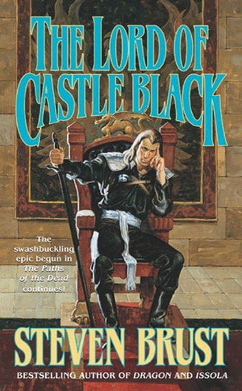 The Lord of Castle Black - Book Two of the Viscount of Adrilankha ebook by Steven Brust