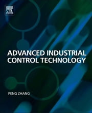 Advanced Industrial Control Technology ebook by Peng Zhang