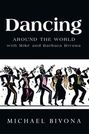 Dancing Around the World with Mike and Barbara Bivona ebook by Michael Bivona