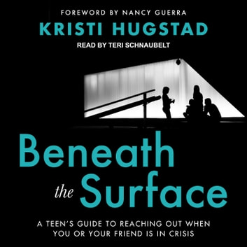Beneath the Surface - A Teen's Guide to Reaching Out When You or Your Friend Is in Crisis audiobook by Kristi Hugstad