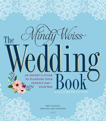 The Wedding Book - An Expert's Guide to Planning Your Perfect Day--Your Way ebook by Mindy Weiss,Lisbeth Levine