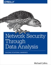 Network Security Through Data Analysis - Building Situational Awareness ebook by Michael S Collins