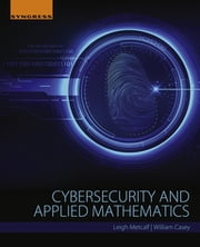 Cybersecurity and Applied Mathematics ebook by Leigh Metcalf,William Casey