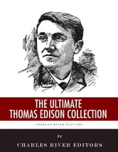 The Ultimate Thomas Edison Collection ebook by Charles River Editors, Thomas Commerford Martin , Frank Lewis Dyer