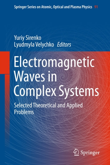 Electromagnetic Waves in Complex Systems - Selected Theoretical and Applied Problems ebook by