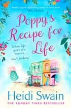 Poppy's Recipe for Life - Treat yourself to the gloriously uplifting new book from the Sunday Times bestselling author! ebook by Heidi Swain