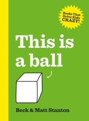 This Is a Ball ebook by Beck Stanton,Matt Stanton