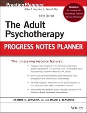 The Adult Psychotherapy Progress Notes Planner ebook by Arthur E. Jongsma Jr.,David J. Berghuis
