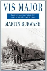 Vis Major - Railroad Men, an 'Act of God'—White Death at Wellington ebook by Martin Burwash